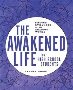 The Awakened Life for High School Students Leaders Guide